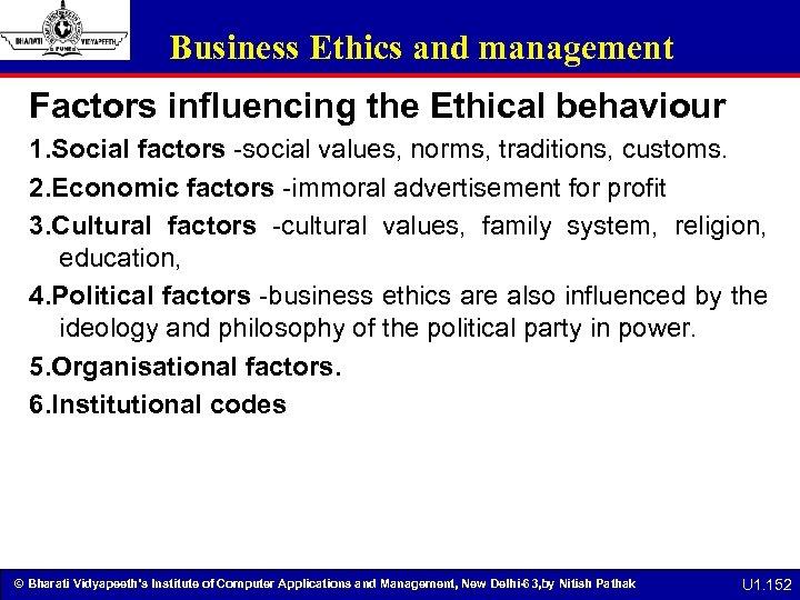 Business Ethics and management Factors influencing the Ethical behaviour 1. Social factors -social values,