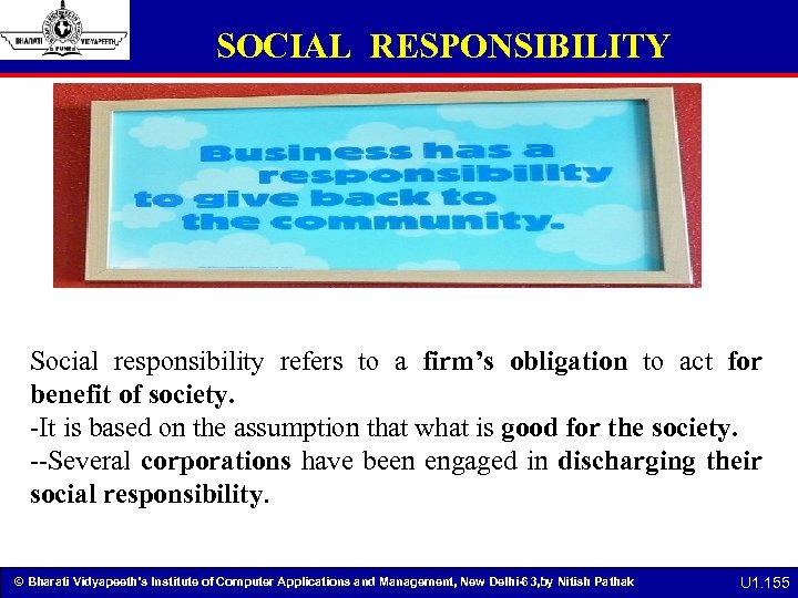 SOCIAL RESPONSIBILITY Social responsibility refers to a firm's obligation to act for benefit of