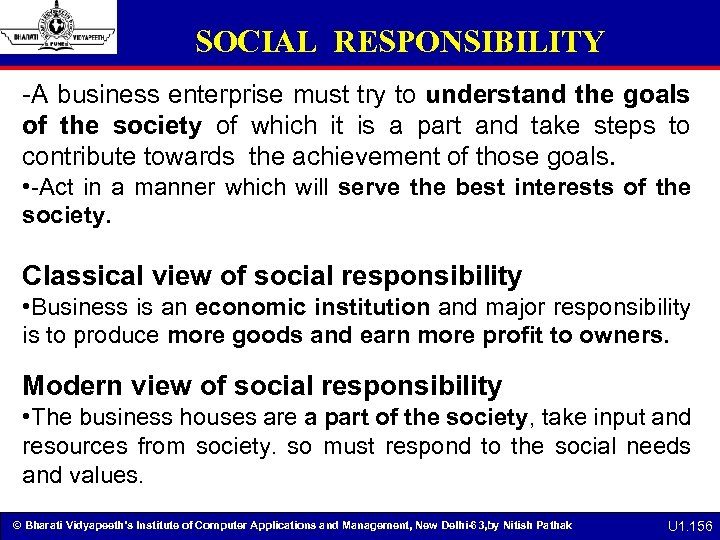 SOCIAL RESPONSIBILITY -A business enterprise must try to understand the goals of the society