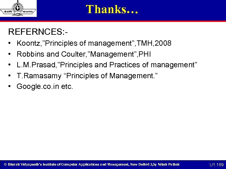 """Thanks… REFERNCES: • • • Koontz, """"Principles of management"""", TMH, 2008 Robbins and Coulter,"""