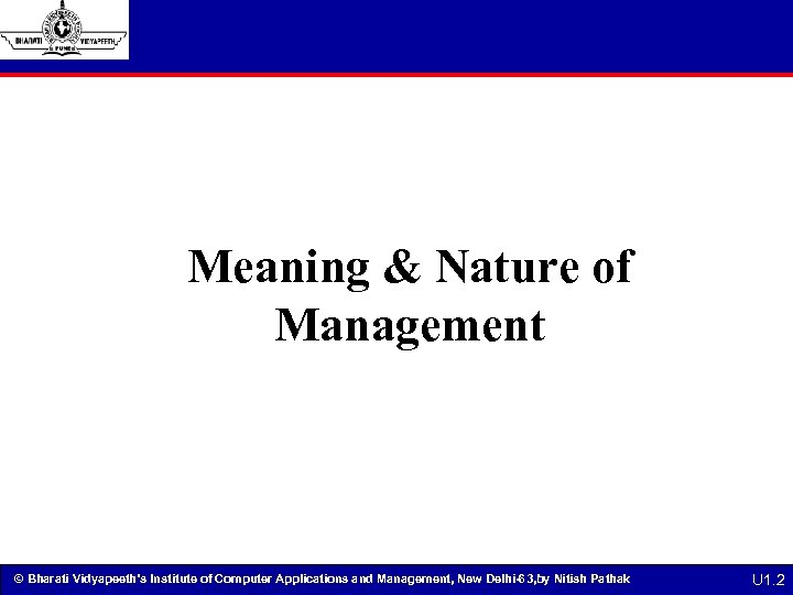 Meaning & Nature of Management © Bharati Vidyapeeth's Institute of Computer Applications and Management,