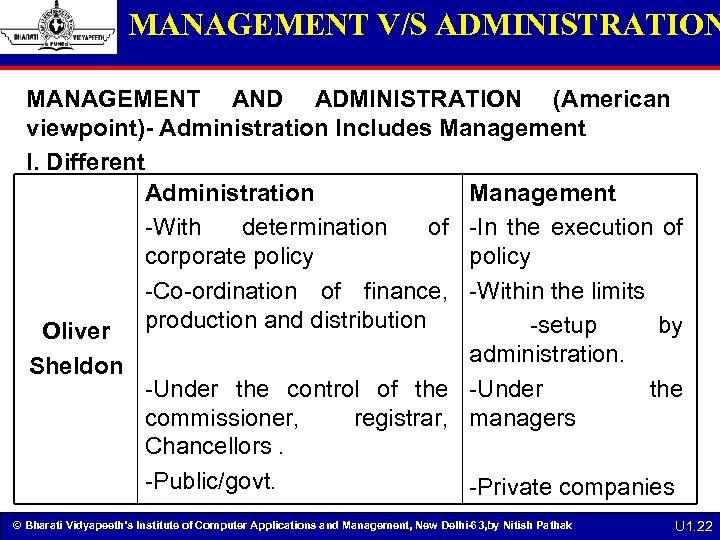 MANAGEMENT V/S ADMINISTRATION MANAGEMENT AND ADMINISTRATION (American viewpoint)- Administration Includes Management I. Different Administration