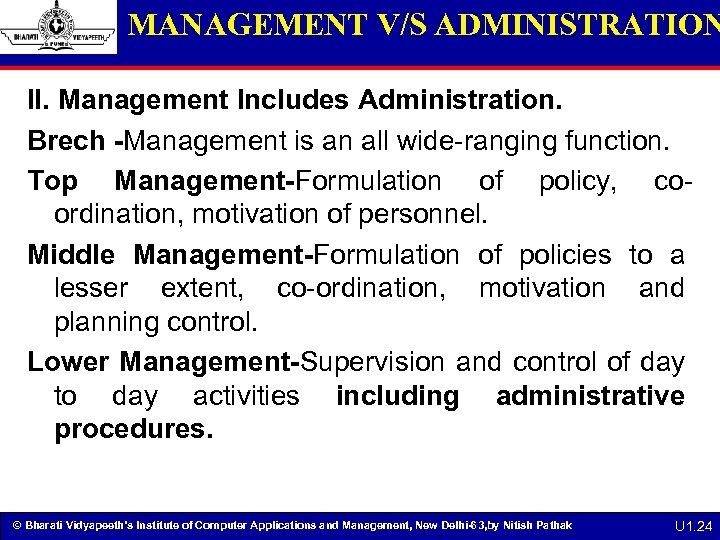 MANAGEMENT V/S ADMINISTRATION II. Management Includes Administration. Brech -Management is an all wide-ranging function.
