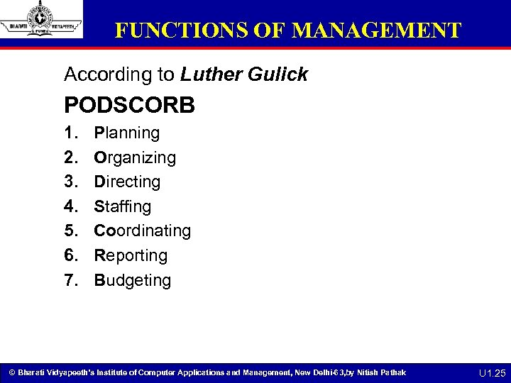 FUNCTIONS OF MANAGEMENT According to Luther Gulick PODSCORB 1. 2. 3. 4. 5. 6.