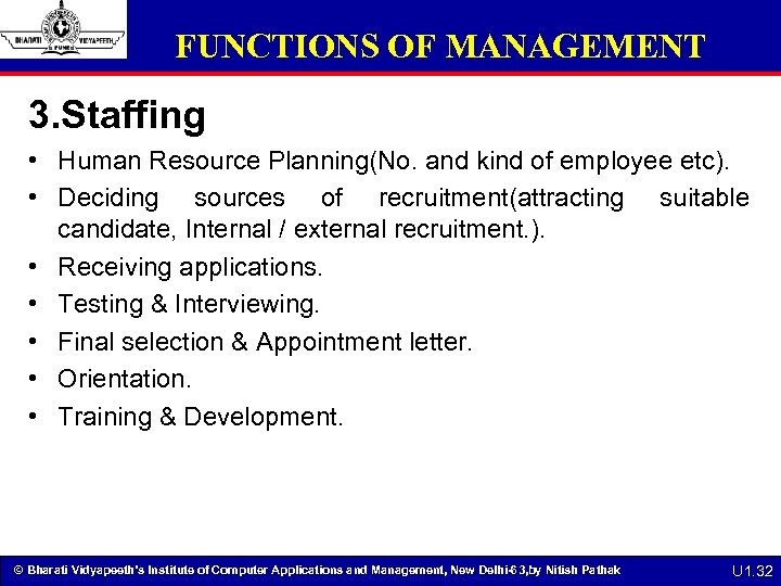 FUNCTIONS OF MANAGEMENT 3. Staffing • Human Resource Planning(No. and kind of employee etc).
