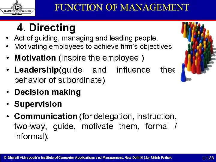 FUNCTION OF MANAGEMENT 4. Directing • Act of guiding, managing and leading people. •