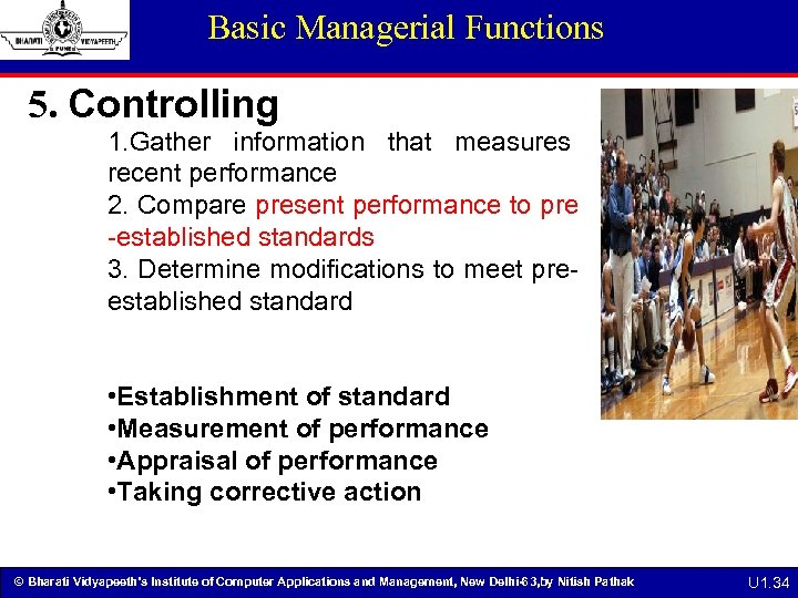 Basic Managerial Functions 5. Controlling 1. Gather information that measures recent performance 2. Compare