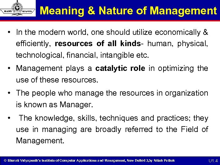 Meaning & Nature of Management • In the modern world, one should utilize economically