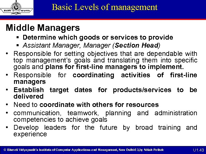 Basic Levels of management Middle Managers • • • § Determine which goods or