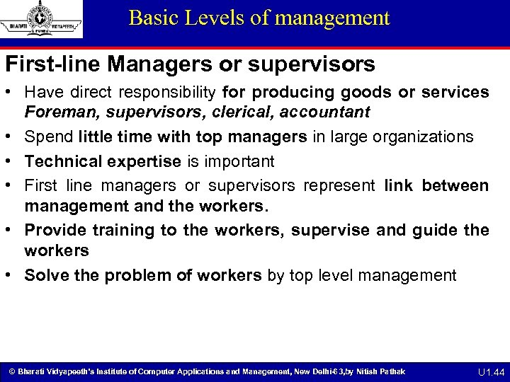 Basic Levels of management First-line Managers or supervisors • Have direct responsibility for producing