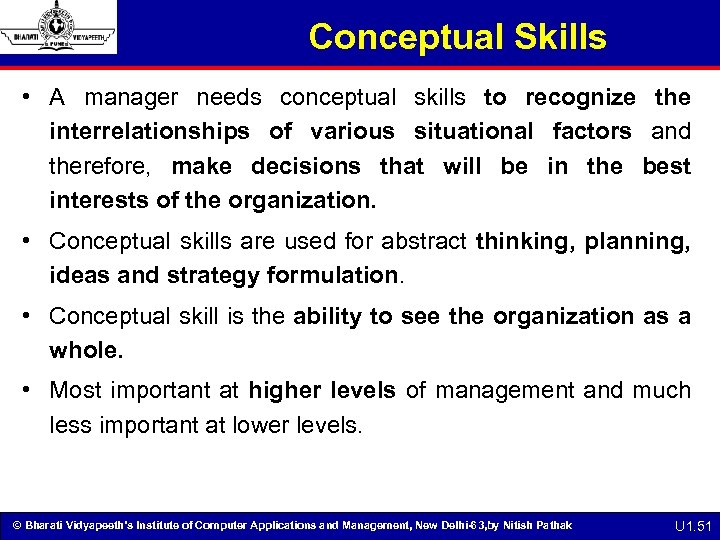 Conceptual Skills • A manager needs conceptual skills to recognize the interrelationships of various