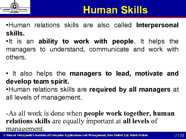 Human Skills • Human relations skills are also called Interpersonal skills. • It is