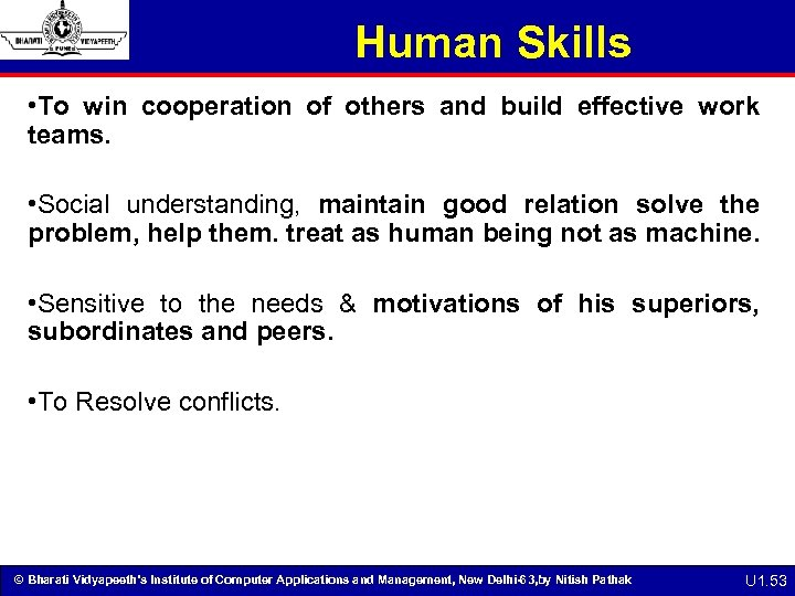 Human Skills • To win cooperation of others and build effective work teams. •