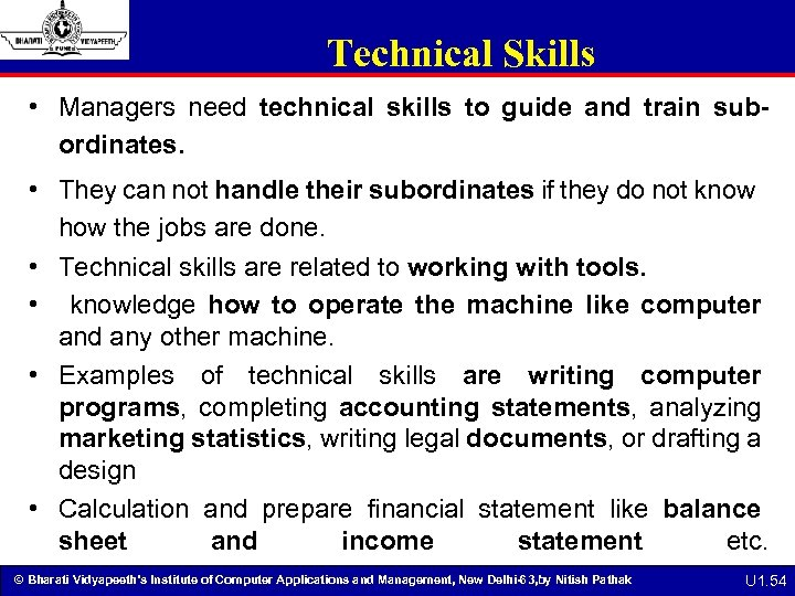 Technical Skills • Managers need technical skills to guide and train subordinates. • They