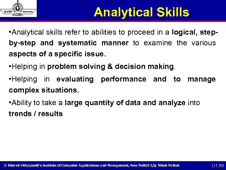 Analytical Skills • Analytical skills refer to abilities to proceed in a logical, stepby-step