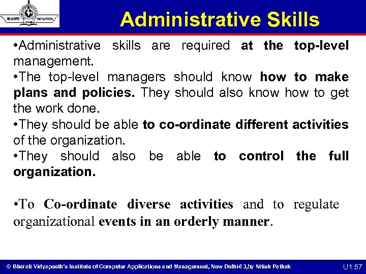 Administrative Skills • Administrative skills are required at the top-level management. • The top-level