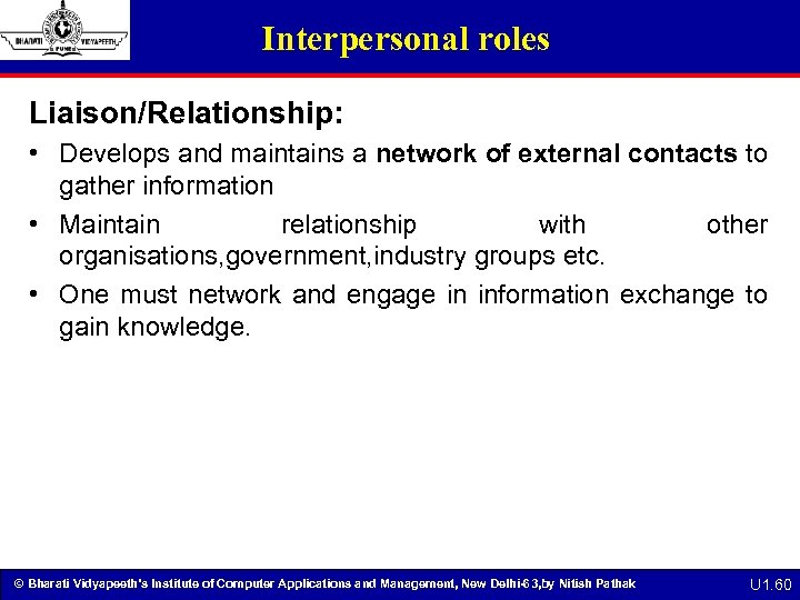 Interpersonal roles Liaison/Relationship: • Develops and maintains a network of external contacts to gather