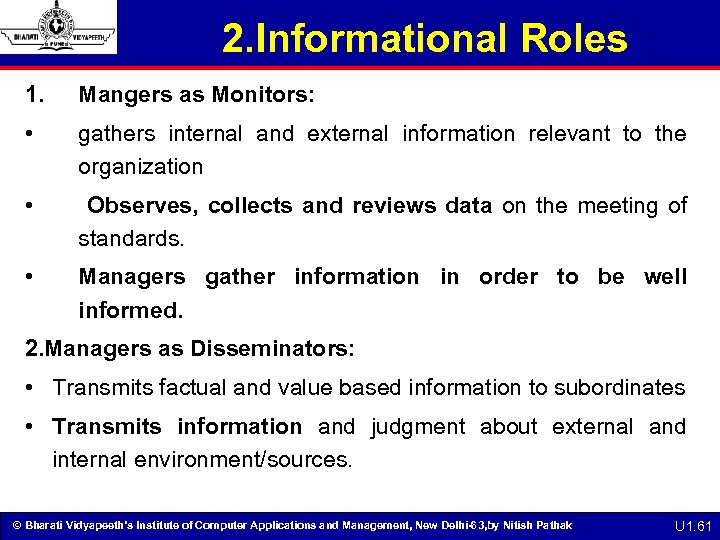2. Informational Roles 1. Mangers as Monitors: • gathers internal and external information relevant