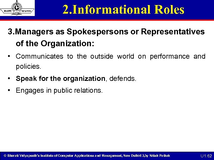 2. Informational Roles 3. Managers as Spokespersons or Representatives of the Organization: • Communicates