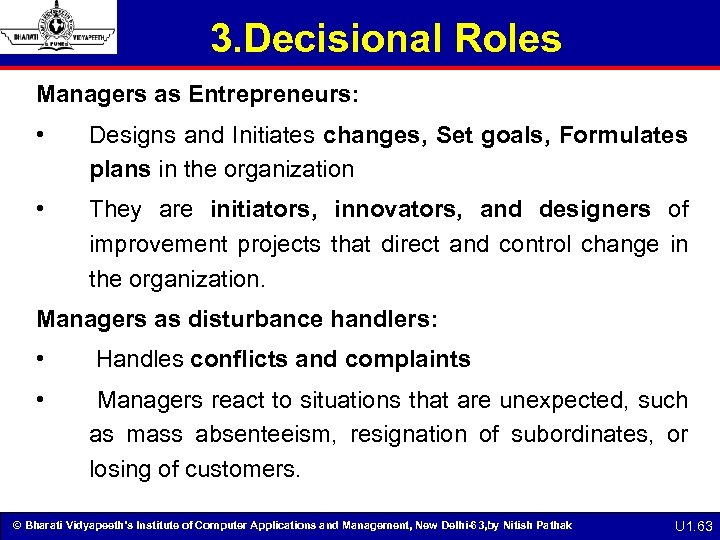 3. Decisional Roles Managers as Entrepreneurs: • Designs and Initiates changes, Set goals, Formulates