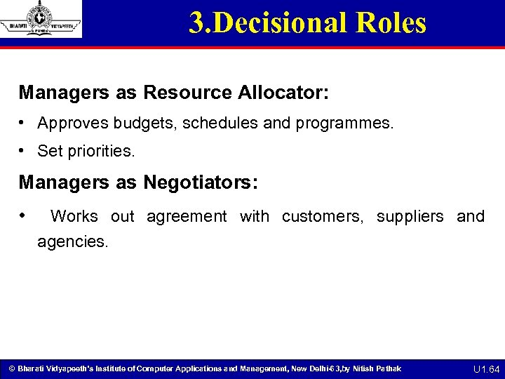 3. Decisional Roles Managers as Resource Allocator: • Approves budgets, schedules and programmes. •