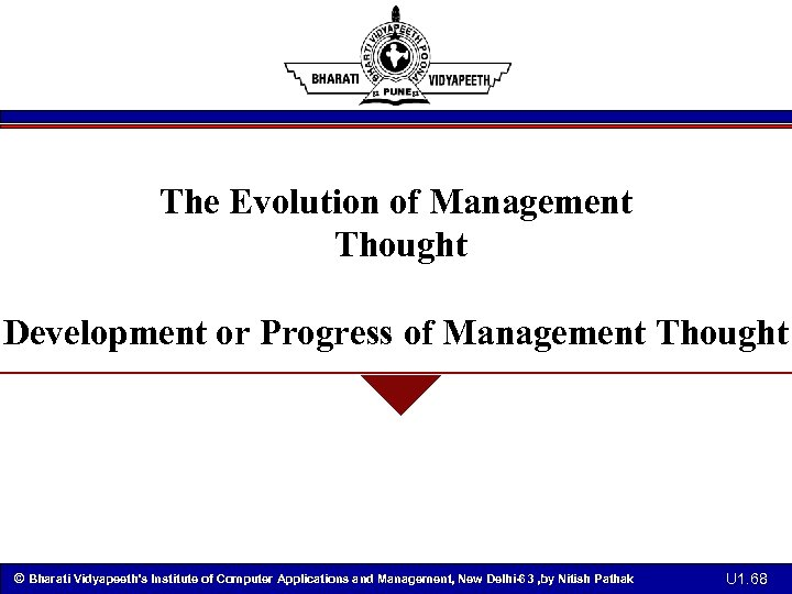The Evolution of Management Thought Development or Progress of Management Thought © Bharati Vidyapeeth's