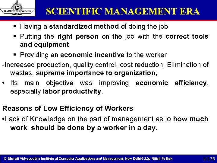 SCIENTIFIC MANAGEMENT ERA § Having a standardized method of doing the job § Putting