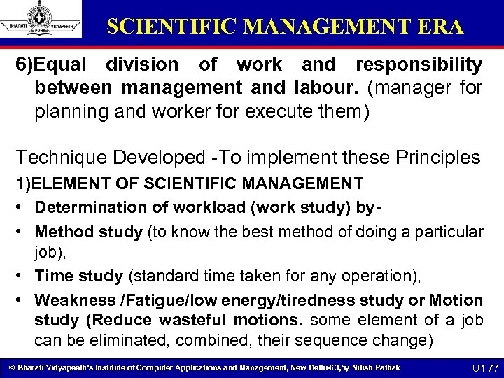 SCIENTIFIC MANAGEMENT ERA 6)Equal division of work and responsibility between management and labour. (manager