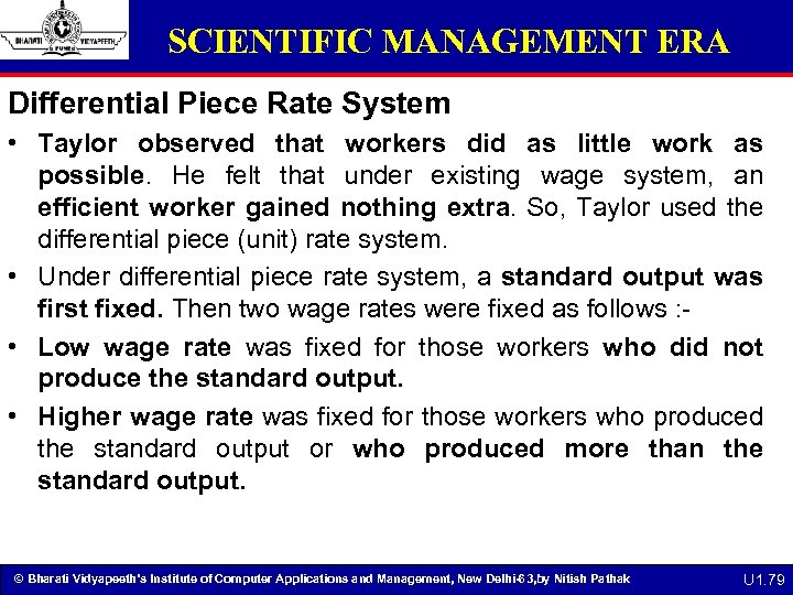 SCIENTIFIC MANAGEMENT ERA Differential Piece Rate System • Taylor observed that workers did as