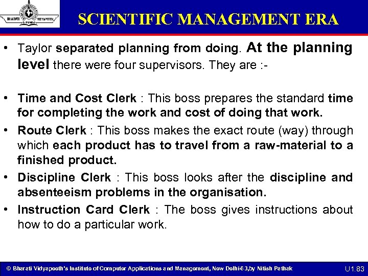 SCIENTIFIC MANAGEMENT ERA • Taylor separated planning from doing. At the planning level there