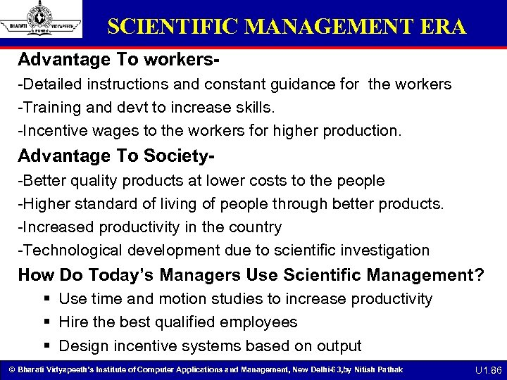 SCIENTIFIC MANAGEMENT ERA Advantage To workers-Detailed instructions and constant guidance for the workers -Training