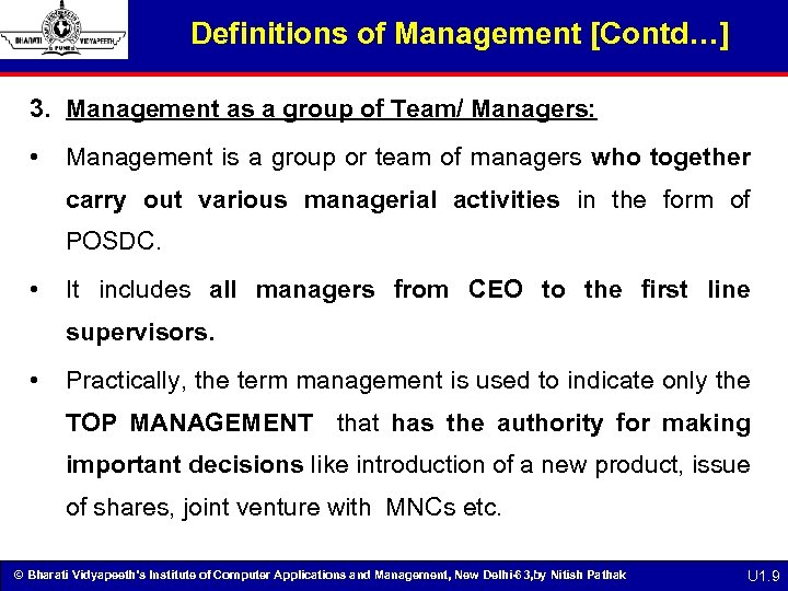Definitions of Management [Contd…] 3. Management as a group of Team/ Managers: • Management