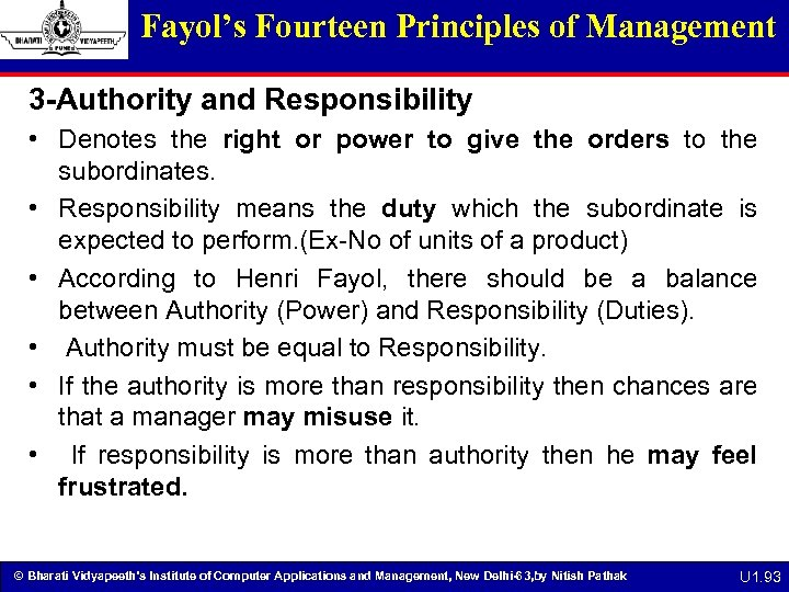 Fayol's Fourteen Principles of Management 3 -Authority and Responsibility • Denotes the right or