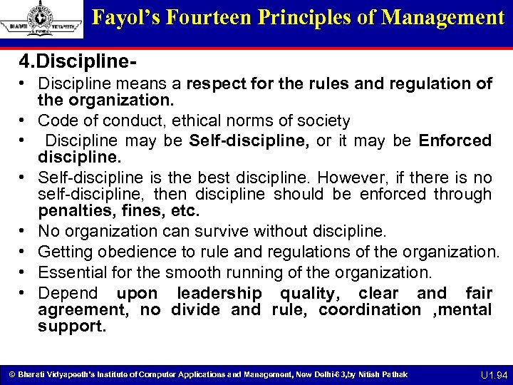 Fayol's Fourteen Principles of Management 4. Discipline • Discipline means a respect for the