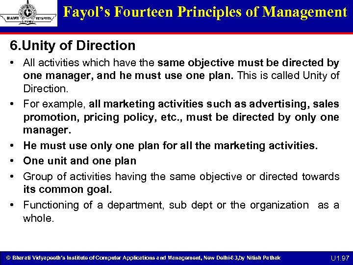 Fayol's Fourteen Principles of Management 6. Unity of Direction • All activities which have