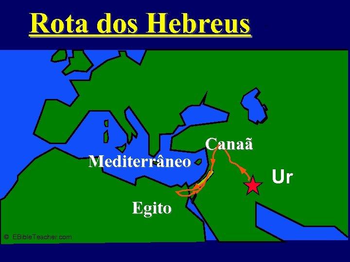 Rota dos Hebreus Mediterrâneo Egito © EBible. Teacher. com Abraham's Journey Canaã Ur