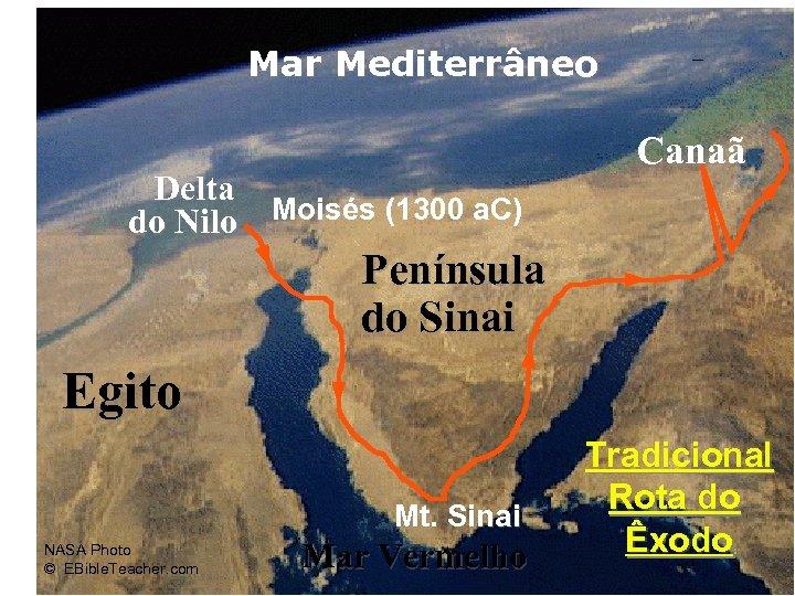 Mar Mediterrâneo Delta do Nilo Moisés (1300 a. C) Route of the Exodus Canaã