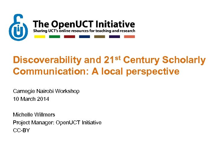 Discoverability and 21 st Century Scholarly Communication: A local perspective Carnegie Nairobi Workshop 10