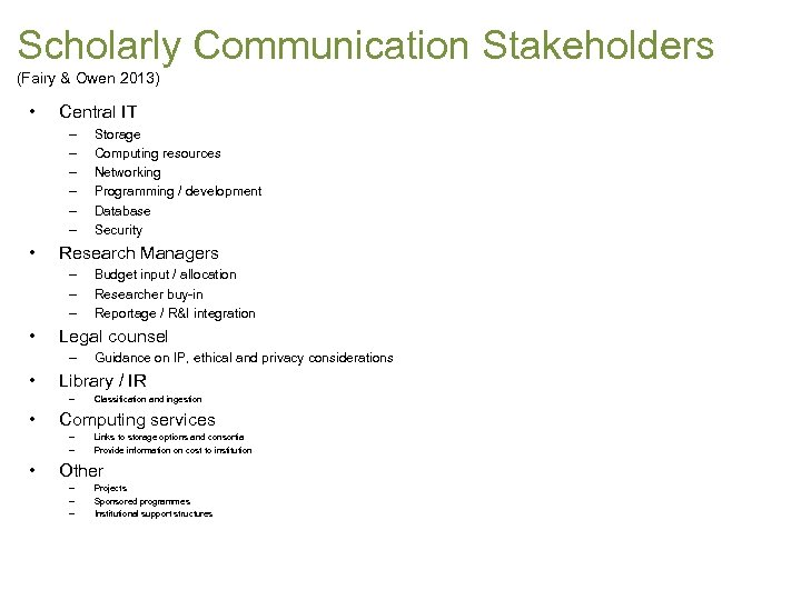 Scholarly Communication Stakeholders (Fairy & Owen 2013) • Central IT – – – •