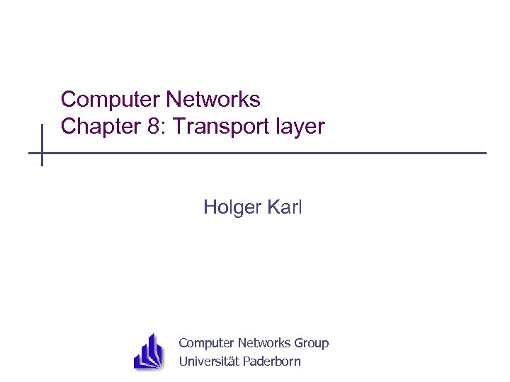 Computer Networks Chapter 8: Transport layer Holger Karl Computer Networks Group Universität Paderborn