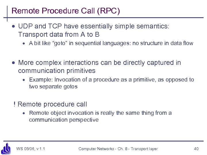 Remote Procedure Call (RPC) · UDP and TCP have essentially simple semantics: Transport data