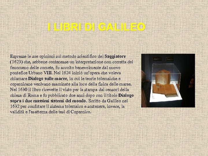 I LIBRI DI GALILEO Espresse le sue opinioni sul metodo scientifico del Saggiatore (1623)