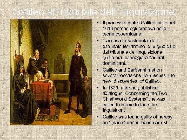 Galileo al tribunale dell' inquisizione • Il processo contro Galileo iniziò nel 1616 perché