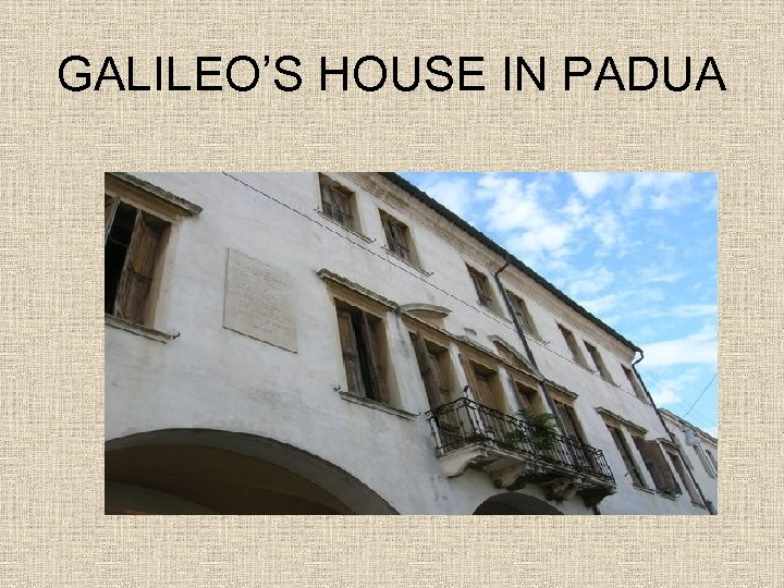 GALILEO'S HOUSE IN PADUA