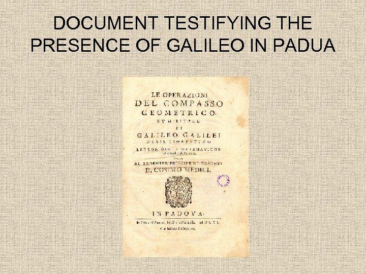 DOCUMENT TESTIFYING THE PRESENCE OF GALILEO IN PADUA