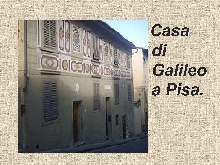 Casa di Galileo a Pisa.