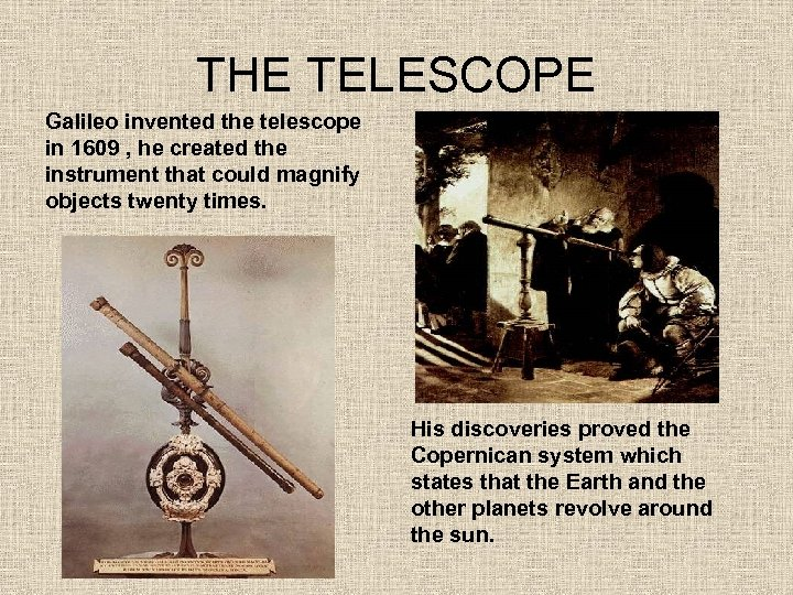 THE TELESCOPE Galileo invented the telescope in 1609 , he created the instrument that