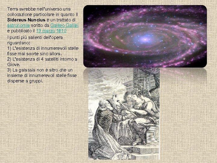 Terra avrebbe nell'universo una collocazione particolare in quanto Il Sidereus Nuncius è un trattato