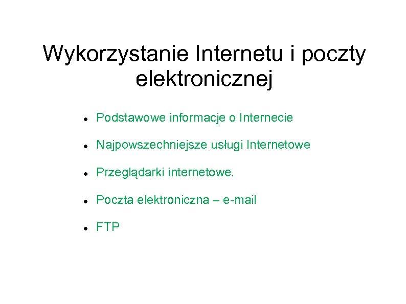 Wykorzystanie Internetu i poczty elektronicznej Podstawowe informacje o Internecie: struktura, adresy IP, URL. Najpowszechniejsze