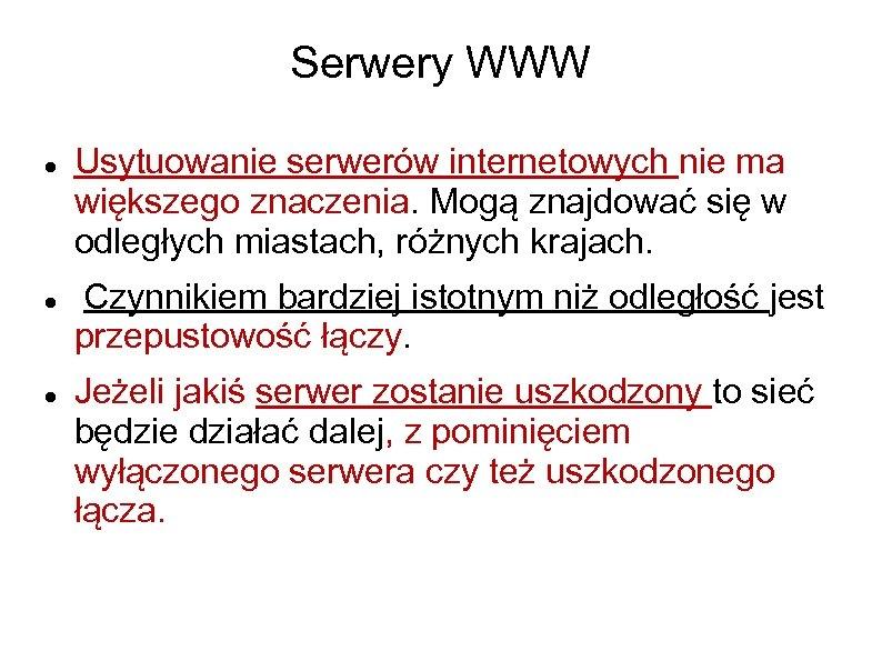 Serwery WWW Usytuowanie serwerów internetowych nie ma większego znaczenia. Mogą znajdować się w odległych